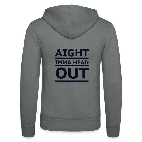 Aight Imma Head Out - Unisex Hooded Jacket by Bella + Canvas