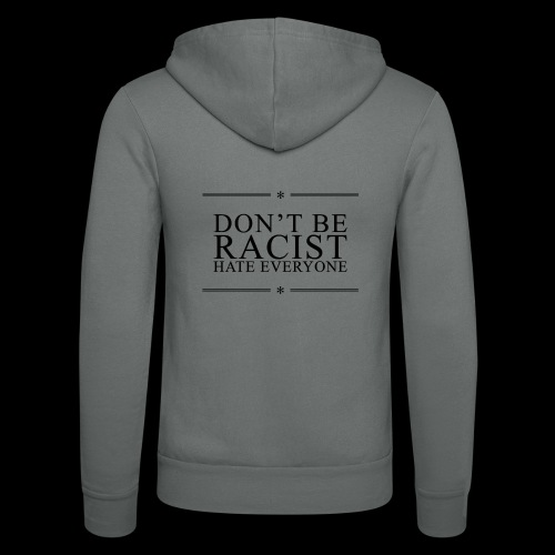 Don't Be Racist (black) - Unisex Hooded Jacket by Bella + Canvas