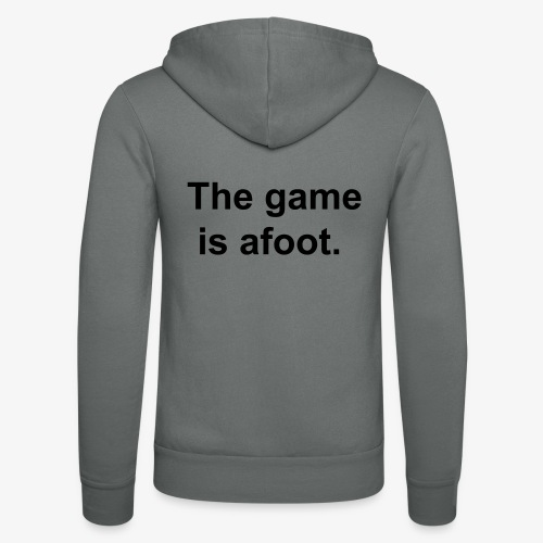 The game is afoot - Sherlock Holmes Quote - Unisex Hooded Jacket by Bella + Canvas