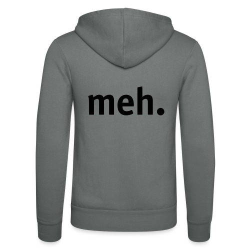 meh. - Unisex Hooded Jacket by Bella + Canvas