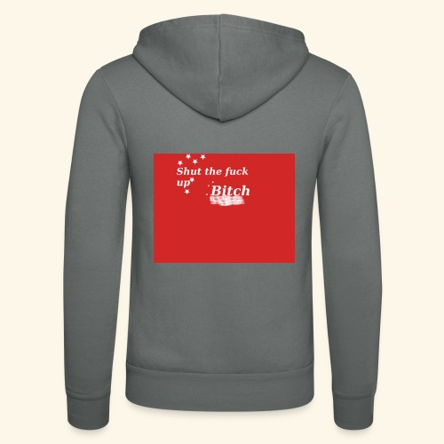 Shut the fuck up bitch - Unisex Hooded Jacket by Bella + Canvas