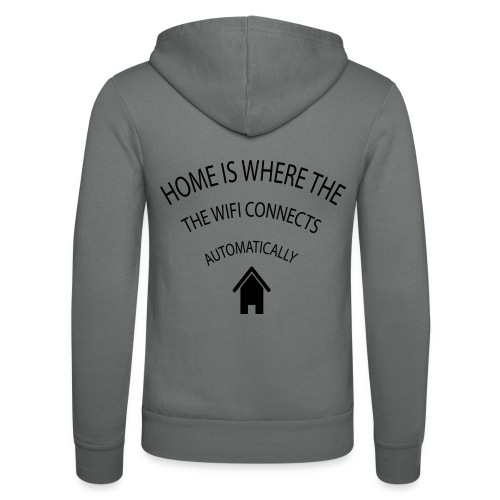 Home is where the Wifi connects automatically - Unisex Hooded Jacket by Bella + Canvas