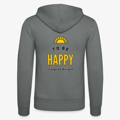 to be HAPPY is a great decision - Unisex Kapuzenjacke von Bella + Canvas