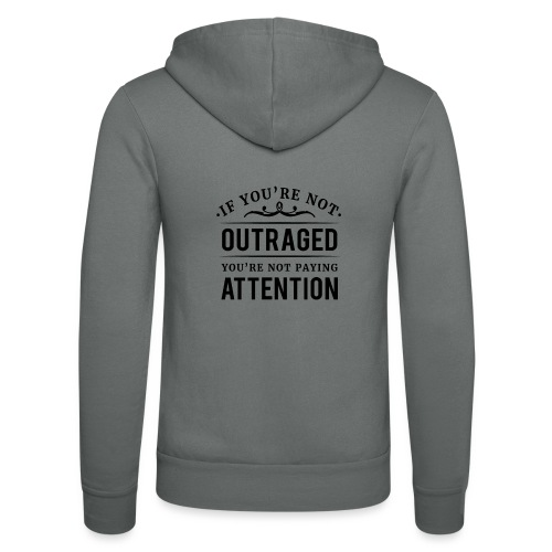 If you're not outraged you're not paying attention - Unisex Kapuzenjacke von Bella + Canvas