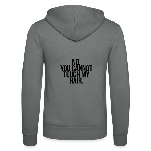 No you cannot touch my hair - Unisex Hooded Jacket by Bella + Canvas