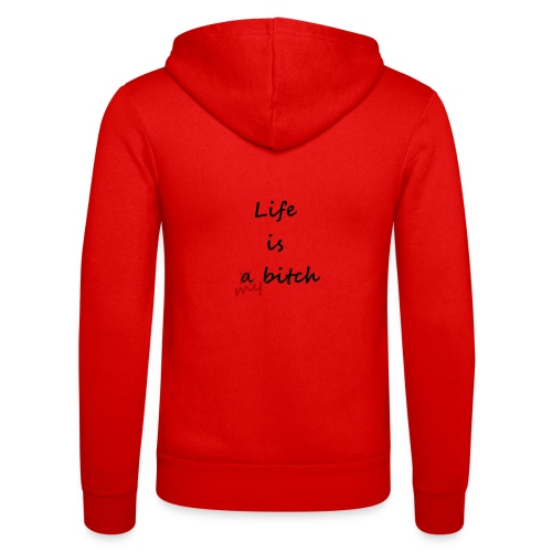 Life Is My Bitch - Veste à capuche unisexe Bella + Canvas