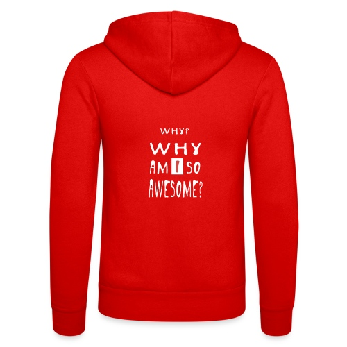WHY AM I SO AWESOME? - Unisex Hooded Jacket by Bella + Canvas