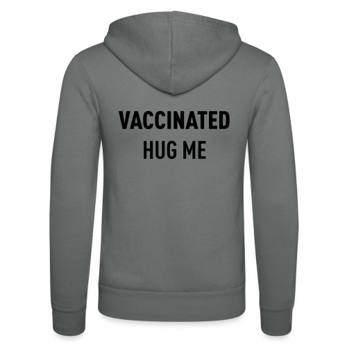 Vaccinated Hug me - Unisex Hooded Jacket by Bella + Canvas