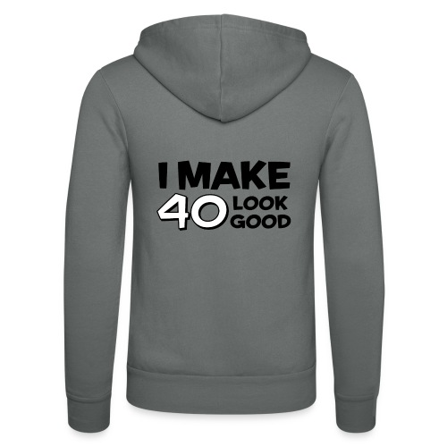 I MAKE 40 LOOK GOOD - Unisex Hooded Jacket by Bella + Canvas