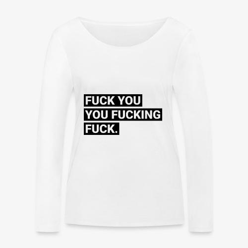 Fuck you you fucking fuck - Frauen Bio-Langarmshirt von Stanley & Stella