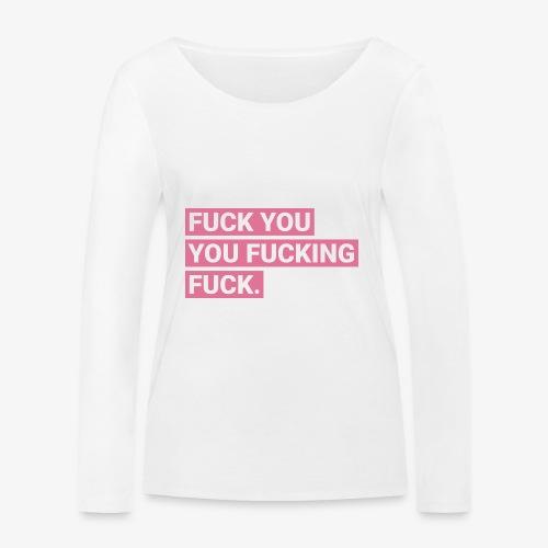Fuck you you fucking fuck - Pink - Frauen Bio-Langarmshirt von Stanley & Stella