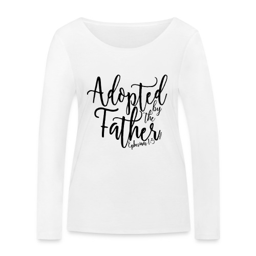 Adopted by the Father - Ephesians 1: 5 - Women's Organic Longsleeve Shirt by Stanley & Stella