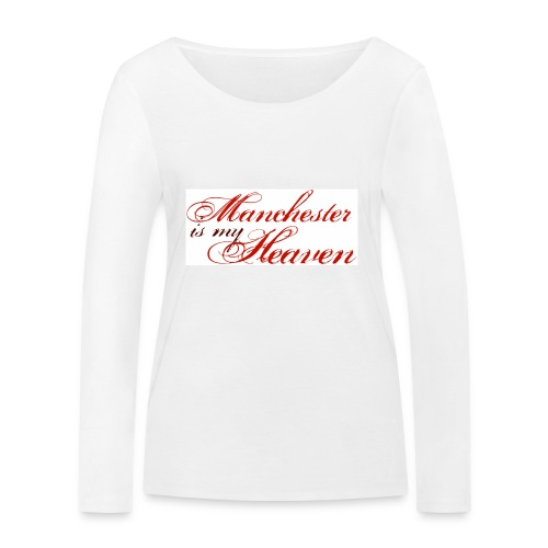 Manchester is my heaven - Women's Organic Longsleeve Shirt by Stanley & Stella
