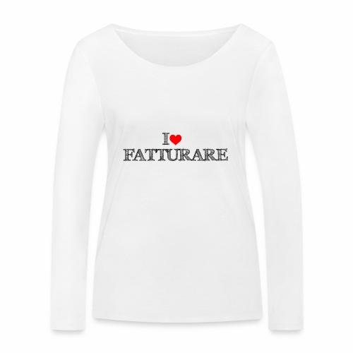 I love FATTURARE - Maglietta a manica lunga ecologica da donna di Stanley & Stella