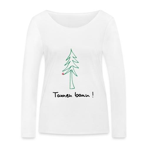 Tannen baun ! - Frauen Bio-Langarmshirt von Stanley & Stella