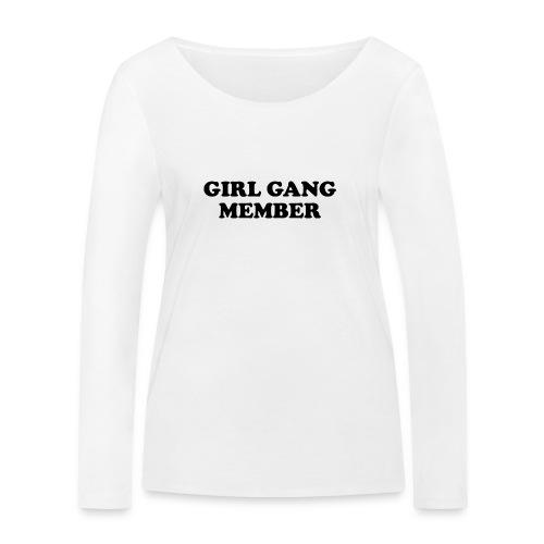 Girl Gang Member Quote T Shirt - Women's Organic Longsleeve Shirt by Stanley & Stella