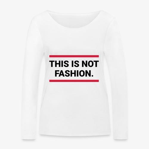 This is not fashion - Frauen Bio-Langarmshirt von Stanley & Stella