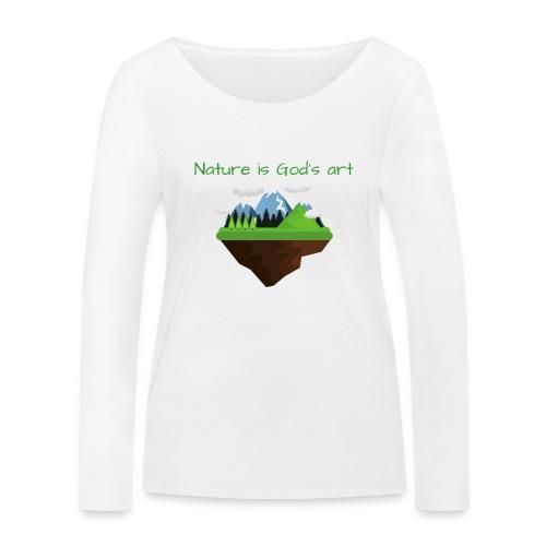 Die Natur ist Gottes Kunst - Frauen Bio-Langarmshirt von Stanley & Stella
