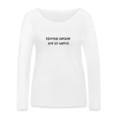 normal people are so weird - Frauen Bio-Langarmshirt von Stanley & Stella