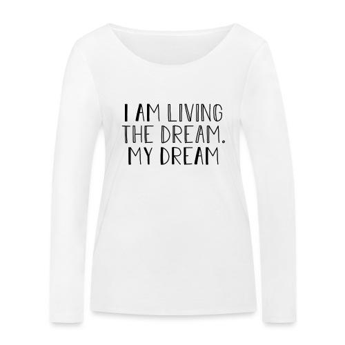 I Am Living The Dream - Women's Organic Longsleeve Shirt by Stanley & Stella