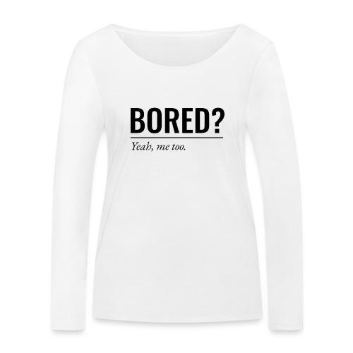 Bored - Frauen Bio-Langarmshirt von Stanley & Stella