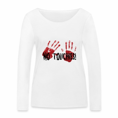 No Touchies 2 Bloody Hands Behind Black Text - Women's Organic Longsleeve Shirt by Stanley & Stella