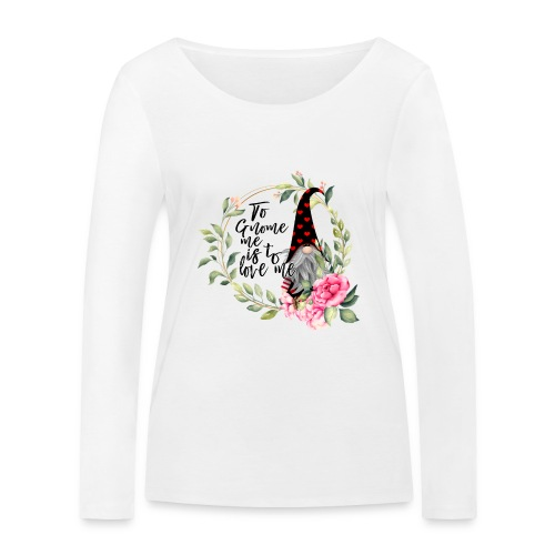 To Gnome Me Is To Love Me - Women's Organic Longsleeve Shirt by Stanley & Stella