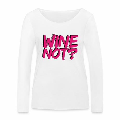 wine not - Women's Organic Longsleeve Shirt by Stanley & Stella