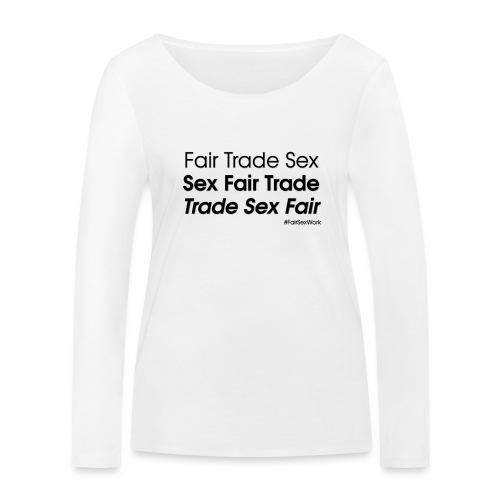 fair trade sex - Women's Organic Longsleeve Shirt by Stanley & Stella