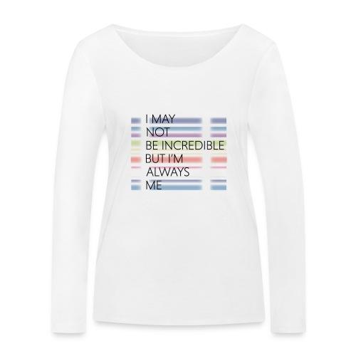 I may not be incredible - Økologisk Stanley & Stella langærmet T-shirt til damer