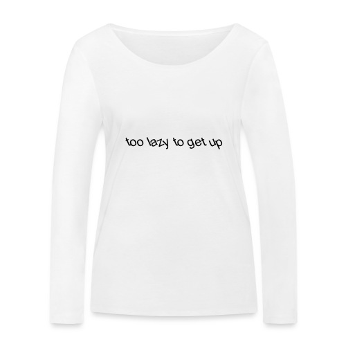 too lazy to get up - Women's Organic Longsleeve Shirt by Stanley & Stella