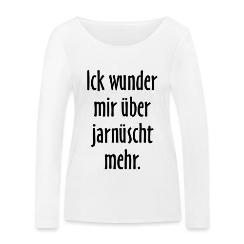 Ick wunder mir über jarnüscht mehr - Berlin Spruch - Frauen Bio-Langarmshirt von Stanley & Stella