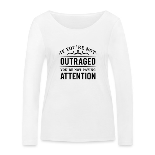 If you're not outraged you're not paying attention - Frauen Bio-Langarmshirt von Stanley & Stella