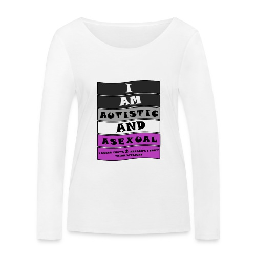 Autistic and Asexual | Funny Quote - Women's Organic Longsleeve Shirt by Stanley & Stella