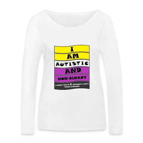 Autistic and Non-binary | Funny Quote - Women's Organic Longsleeve Shirt by Stanley & Stella