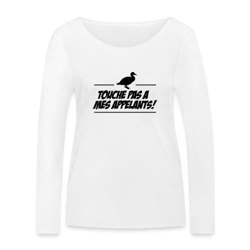 Touche pas a mes appelants ! - T-shirt manches longues bio Stanley & Stella Femme