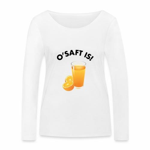 O'Saft is! - Frauen Bio-Langarmshirt von Stanley & Stella