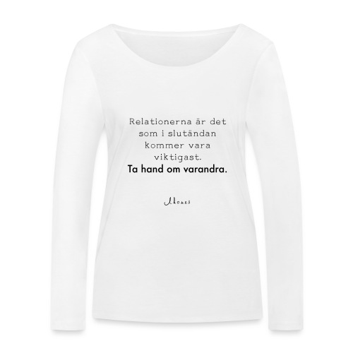 Relationships are the most important thing we have. - Women's Organic Longsleeve Shirt by Stanley & Stella