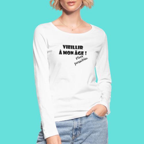 Vieillir à mon âge ! Plus possible. - T-shirt manches longues bio Stanley & Stella Femme