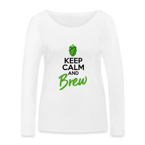 Keep Calm and Brew - Brewers Gift Idea - Women's Organic Longsleeve Shirt by Stanley & Stella