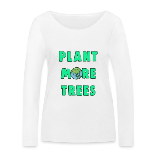 Plant More Trees Global Warming Climate Change - Women's Organic Longsleeve Shirt by Stanley & Stella