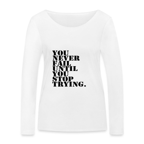 You never fail until you stop trying shirt - Stanley & Stellan naisten pitkähihainen luomupaita
