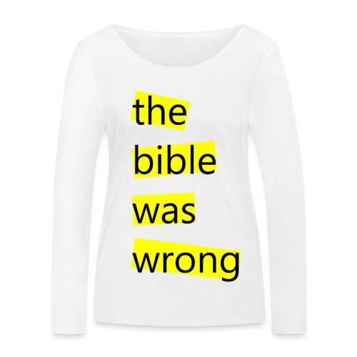 the bible was wrong - Frauen Bio-Langarmshirt von Stanley & Stella