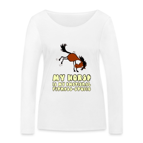 my horse is my emotional Fitness Studio - Frauen Bio-Langarmshirt von Stanley & Stella