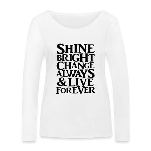 Shine Bright, Change Always & Live Forever - Women's Organic Longsleeve Shirt by Stanley & Stella