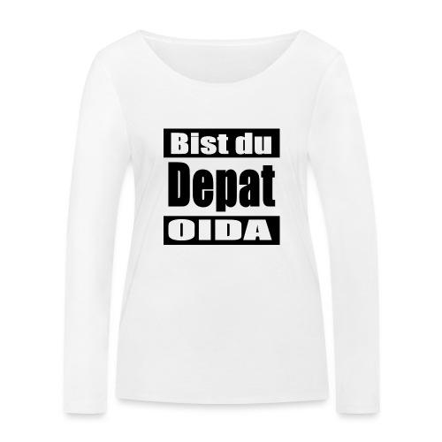 bist du depat oida - Frauen Bio-Langarmshirt von Stanley & Stella