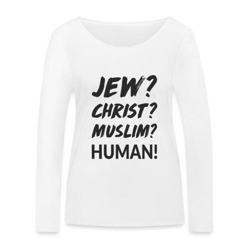 Jew? Christ? Muslim? Human! - Frauen Bio-Langarmshirt von Stanley & Stella