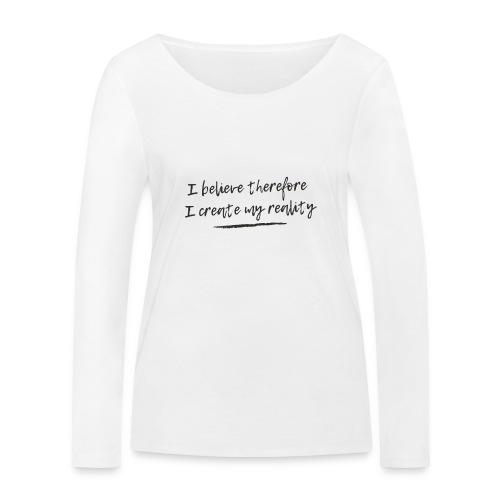 I believe therefore I create my reality - Ekologisk långärmad T-shirt dam från Stanley & Stella