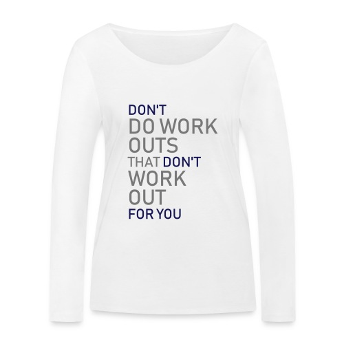 Don't do workouts - Women's Organic Longsleeve Shirt by Stanley & Stella