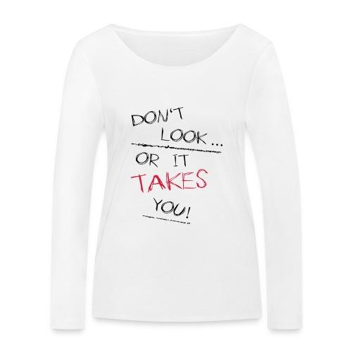 Dont Look Or It Takes You - Frauen Bio-Langarmshirt von Stanley & Stella